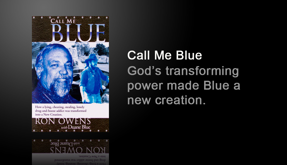 Call Me Blue: How a lying, stealing, cheating, lonely, drug and booze addict was transformed into a New Creation.